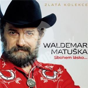 Waldemar Matuška - Sbohem, lásko... (Zlatá kolekce) od 0 €