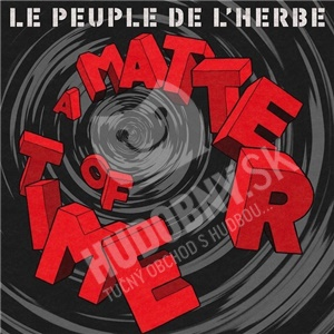 Le Peuple De L'Herbe - A Matter Of Time od 10,99 €