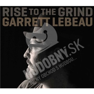 Garrett Lebeau - Rise to the Grind od 23,02 €