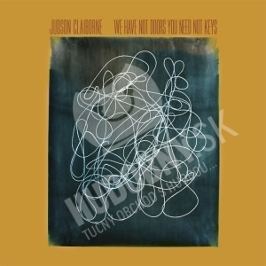 Judson Claiborne - We Have Not Doors You Need Not Keys od 19,19 €