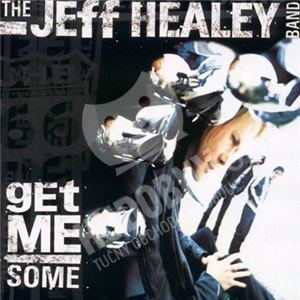 The Jeff Healey Band - Get Me Some od 5,22 €