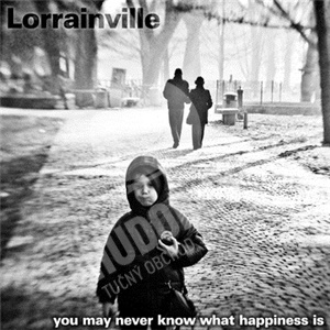 Lorrainville - You May Never Know What Happiness Is od 21,05 €