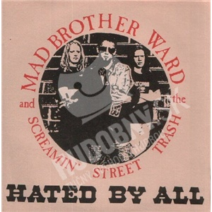 Mad Brother Ward And The Screamin' Street Trash - Hated By All od 21,05 €