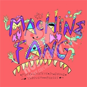 Machine Fang - Fuck Whatevs I'm Going Through Phases od 16,59 €