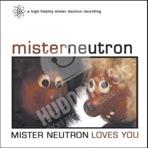 Mister Neutron - Mister Neutron Loves You od 10,78 €
