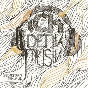 Sebastian Niklaus - Ich denk Musik od 25,52 €