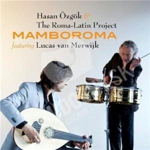 Hasan Oguz Özgök & The Roma-Latin Project, Lucas Van Merwijk - Mamboroma od 14,72 €