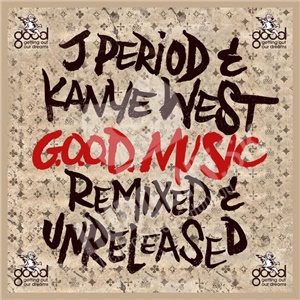 J-Period, Kanye West - G.O.O.D. Music - Remixed & Unreleased od 24,04 €
