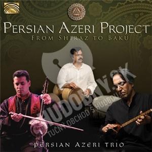 Persian Azeri Trio - Persian Azeri Project - From Shiraz to Baku od 19,91 €