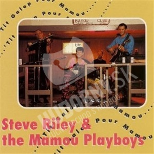 Steve Riley & The Mamou Playboys - Tit Galop Pour Mamou od 0 €