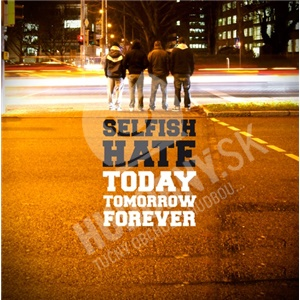 Selfish Hate - Today Tomorrow Forever od 25,52 €