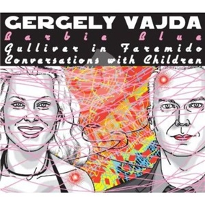Gergely Vajda - Barbie Blue, Gulliver in Faremido, Conversations with Children od 12,96 €