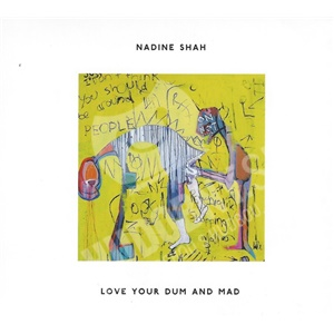 Nadine Shah - Love Your Dum And Mad od 15,96 €