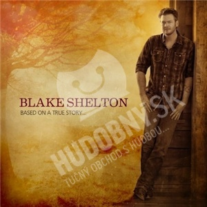 Blake Shelton - Based On A True Story od 22,99 €