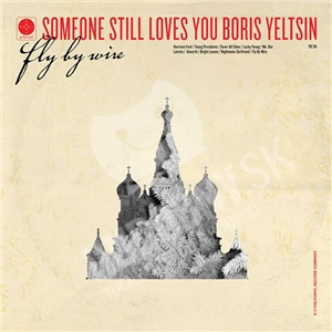 Someone Still Loves You Boris Yeltsin - Fly By Wire od 23,06 €