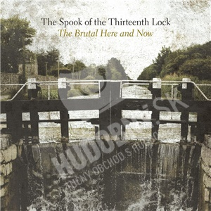 The Spook Of The Thirteenth Lock - The Brutal Here and Now od 18,67 €