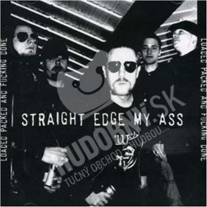 Straight Edge My Ass - Loaded Packed And Fucking Done od 19,28 €