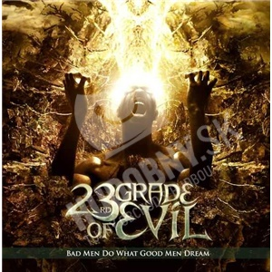 23rd Grade Of Evil - Bad Men Do What Good Men Dream od 23,81 €