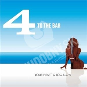 4 To The Bar - Your Heart Is Too Slow od 10,57 €