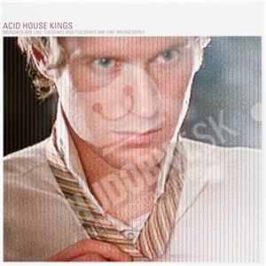 Acid House Kings - Mondays Are Like Tuesdays And Tuesdays Are Like Wednesdays od 26,87 €
