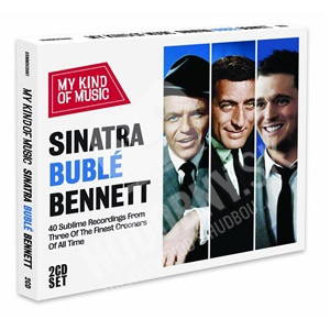 Michael Bublé, Frank Sinatra, Tony Bennett - Sinatra Buble & Bennett - My Kind Of Music od 10,99 €
