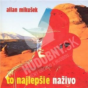Allan Mikušek - To Najlepšie Naživo od 9,69 €