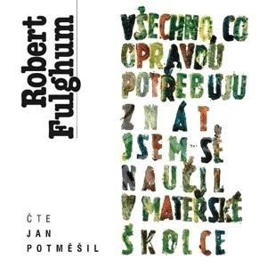 Jan Potměšil, Robert Fulghum - Všechno, co opravdu potřebuju znát, jsem se naučil v mateřské školce od 6,99 €