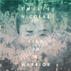 Emilie Nicolas - Like I'm A Warrior od 13,99 €