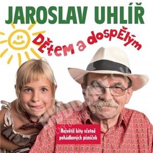 Jaroslav Uhlíř - Dětem a dospělým od 10,26 €