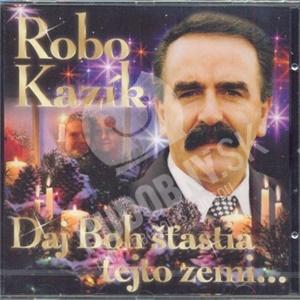 Robo Kazík - Daj Boh šťastia tejto zemi od 7,83 €