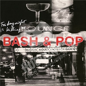 Bash & Pop - Friday Night Is Killing Me (2CD) od 21,99 €