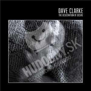 Dave Clarke - The Desecration of Desire od 14,59 €
