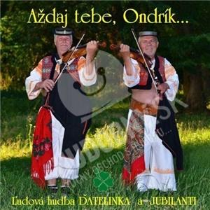 Ďatelinka a Jubilanti - Aždaj Tebe, Ondrík... od 7,89 €