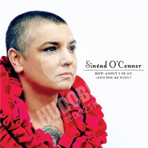 Sinéad O´Connor  - How About I Be Me (And You Be You)? od 13,37 €