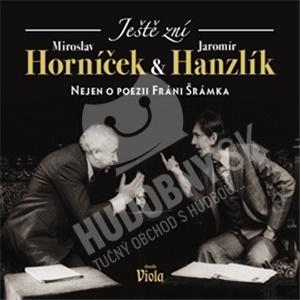 Miroslav Horníček, Jaromír Hanzlík - Ještě zní aneb nejen o poezii Fráni Šrámka od 4,08 €