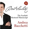 Andrea Bacchetti - The Scarlatti Restored Manuscripts