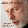 Vladimir Feltsman - A Tribute to Scriabin