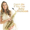 Amy Dickson - Catch Me If You Can