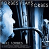Mike Forbes - Forbes Plays Forbes