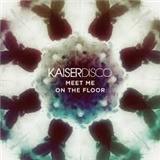 Kaiserdisco - Meet Me On The Floor