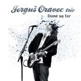 Jerguš Oravec - Done So Far