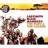 Ladysmith Black Mambazo - The Pure & The Golden