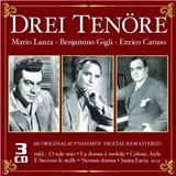 Enrico Caruso, Benjamino Gigli, Mario Lanza - Drei Tenoere