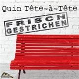 Quin Tete-á-Tete - Frisch Gestrichen