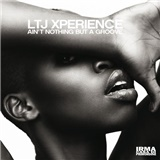 LTJ X-Perience - Ain't Nothing But A Groove