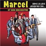 Marcel & Son Orchestre - Dans la joie jusqu'au cou... Tous les coups sont permis!