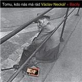 Václav Neckář, Bacily - Tomu, Kdo Nás Má Rád