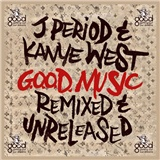 J-Period, Kanye West - G.O.O.D. Music - Remixed & Unreleased