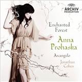 Anna Prohaska, Arcangelo, Jonathan Cohen - Enchanted Forest
