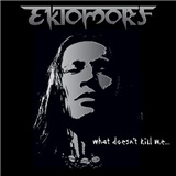 Ektomorf - What Doesn't Kill Me...